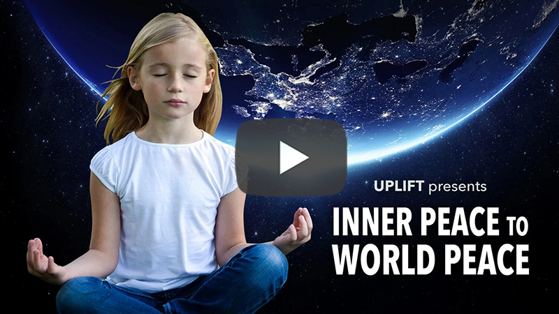 Inner Peace To World Peace Film by Uplift